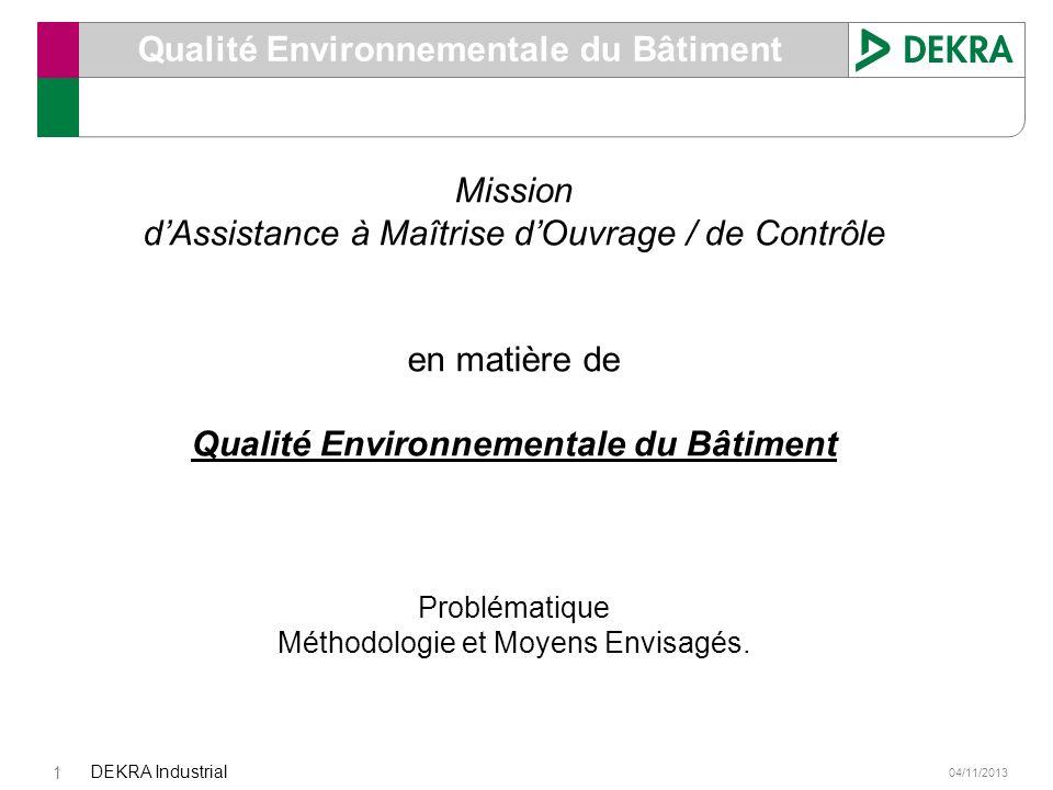 04/11/2013 DEKRA Industrial 1 Qualité Environnementale du Bâtiment Mission dAssistance à Maîtrise dOuvrage / de Contrôle en matière de Qualité Environ