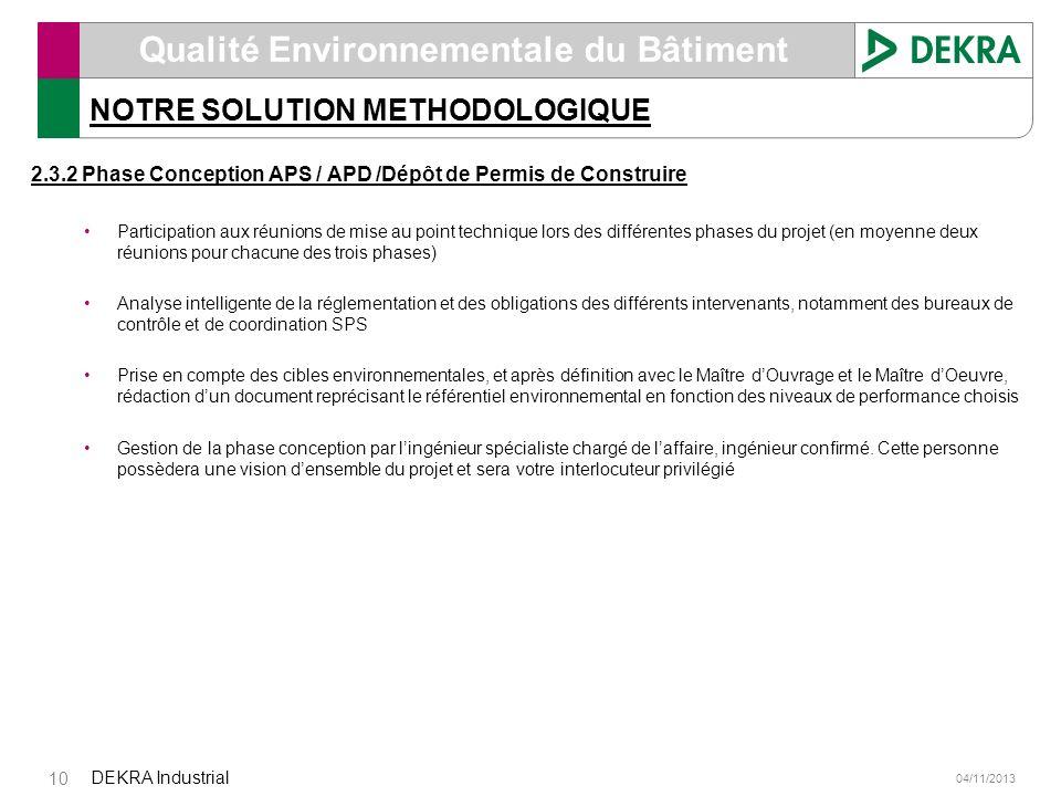 04/11/2013 DEKRA Industrial 10 Qualité Environnementale du Bâtiment NOTRE SOLUTION METHODOLOGIQUE 2.3.2 Phase Conception APS / APD /Dépôt de Permis de