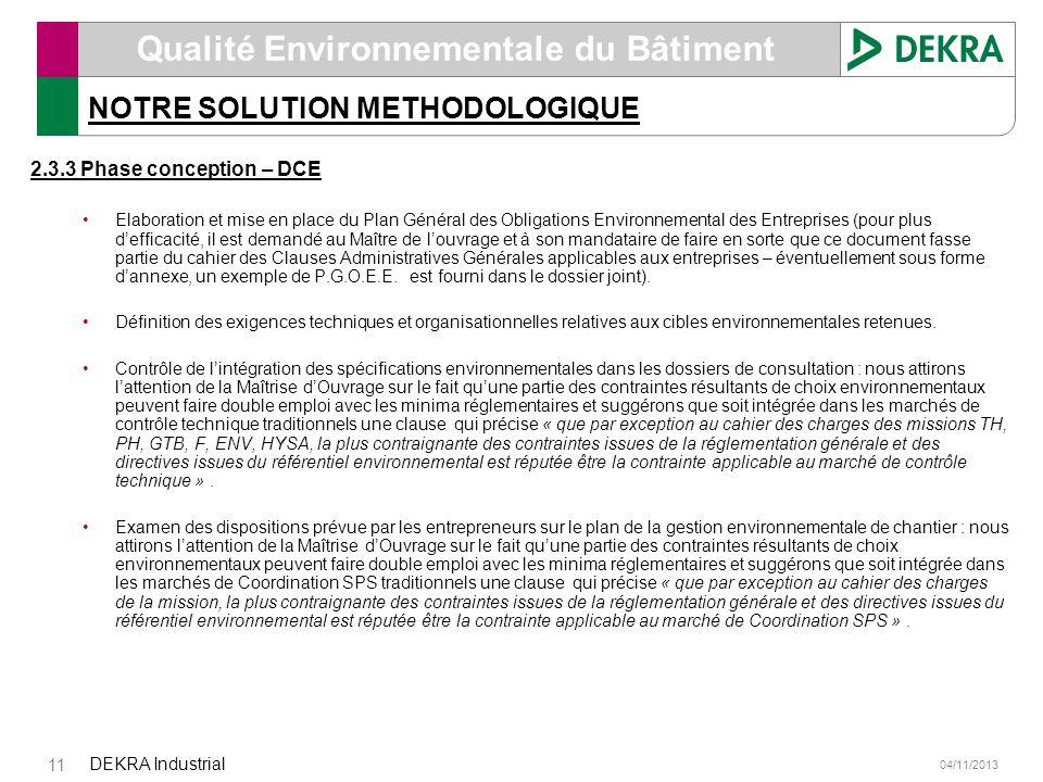 04/11/2013 DEKRA Industrial 11 Qualité Environnementale du Bâtiment NOTRE SOLUTION METHODOLOGIQUE 2.3.3 Phase conception – DCE Elaboration et mise en