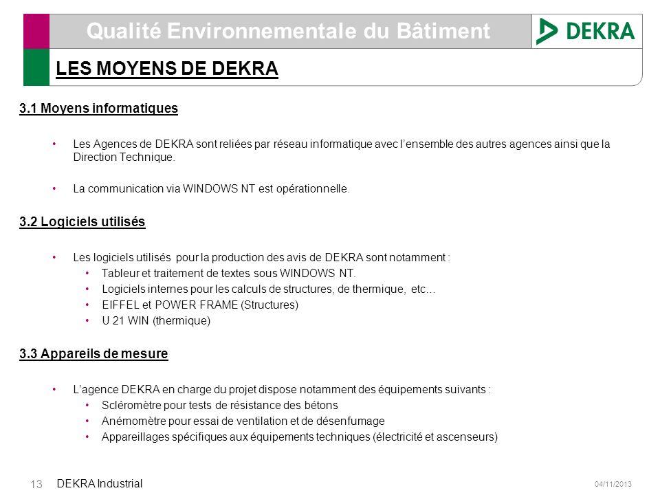 04/11/2013 DEKRA Industrial 13 Qualité Environnementale du Bâtiment LES MOYENS DE DEKRA 3.1 Moyens informatiques Les Agences de DEKRA sont reliées par