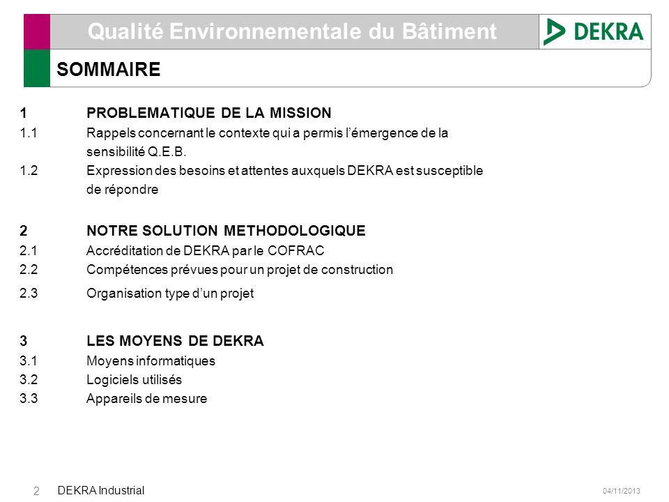 04/11/2013 DEKRA Industrial 2 Qualité Environnementale du Bâtiment SOMMAIRE 1PROBLEMATIQUE DE LA MISSION 1.1Rappels concernant le contexte qui a permi