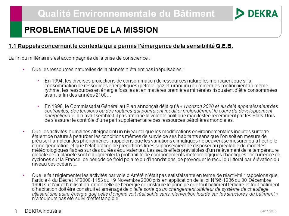 04/11/2013 DEKRA Industrial 3 Qualité Environnementale du Bâtiment PROBLEMATIQUE DE LA MISSION 1.1 Rappels concernant le contexte qui a permis lémerge