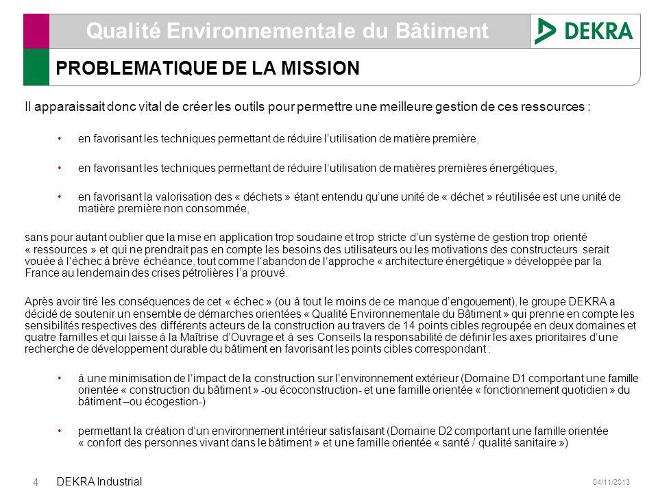 04/11/2013 DEKRA Industrial 4 Qualité Environnementale du Bâtiment PROBLEMATIQUE DE LA MISSION Il apparaissait donc vital de créer les outils pour per