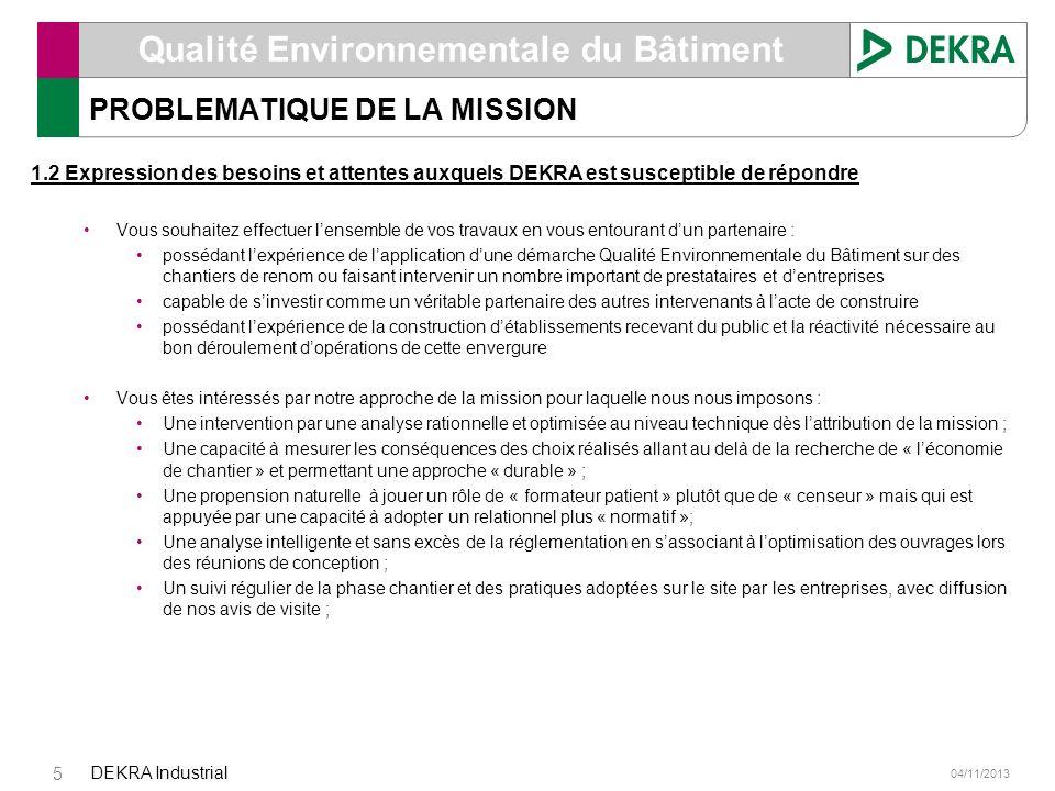 04/11/2013 DEKRA Industrial 5 Qualité Environnementale du Bâtiment PROBLEMATIQUE DE LA MISSION 1.2 Expression des besoins et attentes auxquels DEKRA e