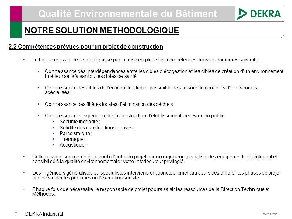 04/11/2013 DEKRA Industrial 7 Qualité Environnementale du Bâtiment NOTRE SOLUTION METHODOLOGIQUE 2.2 Compétences prévues pour un projet de constructio