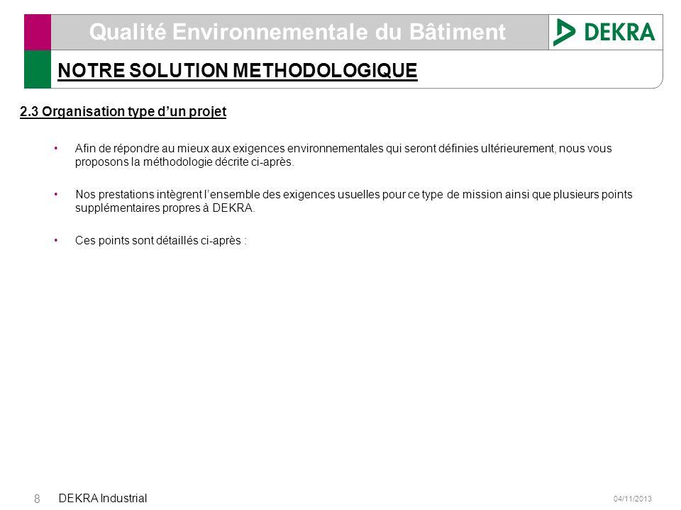 04/11/2013 DEKRA Industrial 8 Qualité Environnementale du Bâtiment NOTRE SOLUTION METHODOLOGIQUE 2.3 Organisation type dun projet Afin de répondre au
