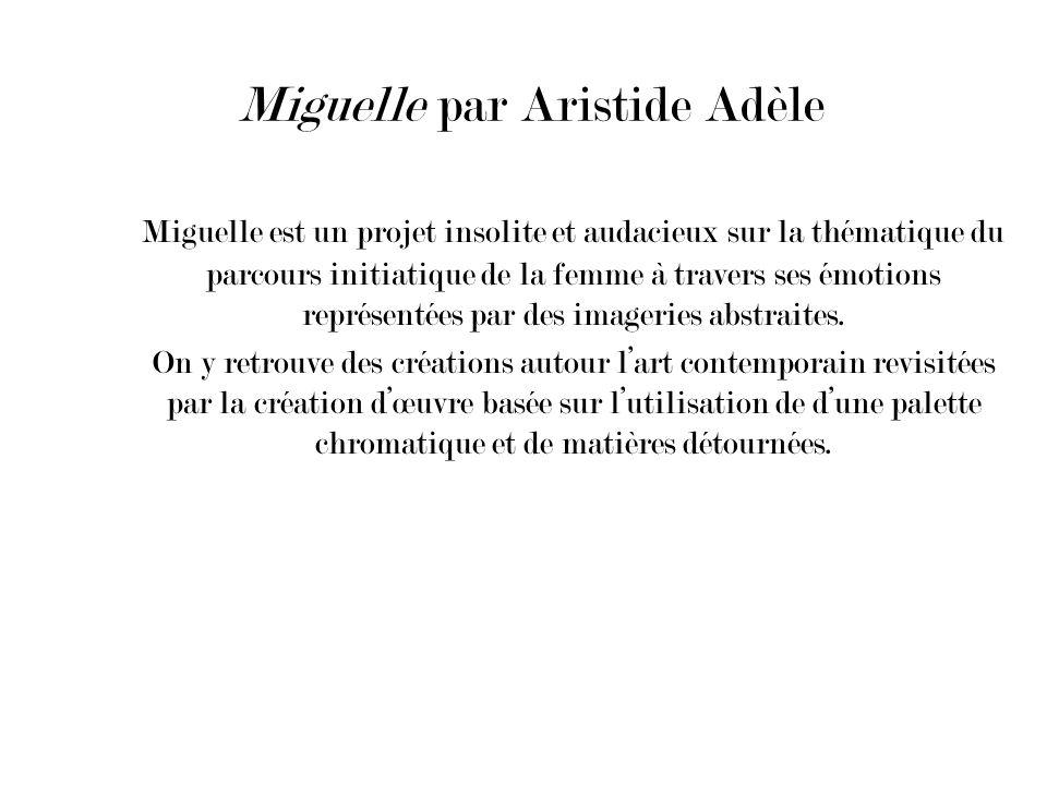 Miguelle par Aristide Adèle Miguelle est un projet insolite et audacieux sur la thématique du parcours initiatique de la femme à travers ses émotions