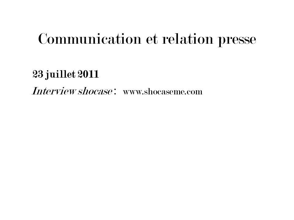 Communication et relation presse 23 juillet 2011 Interview shocase : www.shocaseme.com
