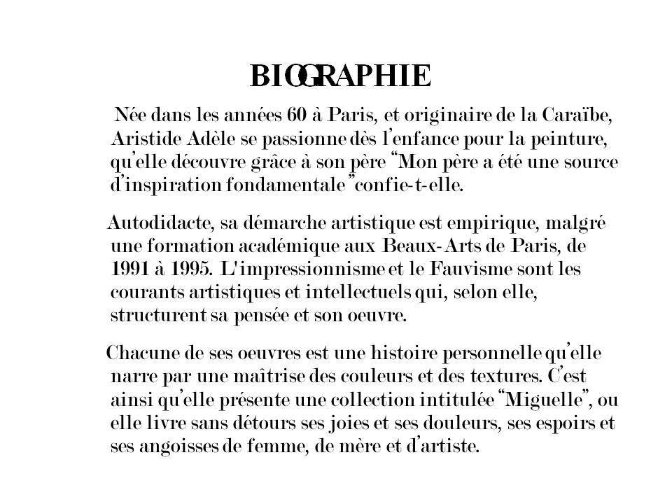 Née dans les années 60 à Paris, et originaire de la Caraïbe, Aristide Adèle se passionne dès lenfance pour la peinture, quelle découvre grâce à son pè