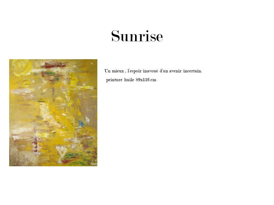 Sunrise Un mieux, lespoir inavoué dun avenir incertain. peinture huile 89x116 cm