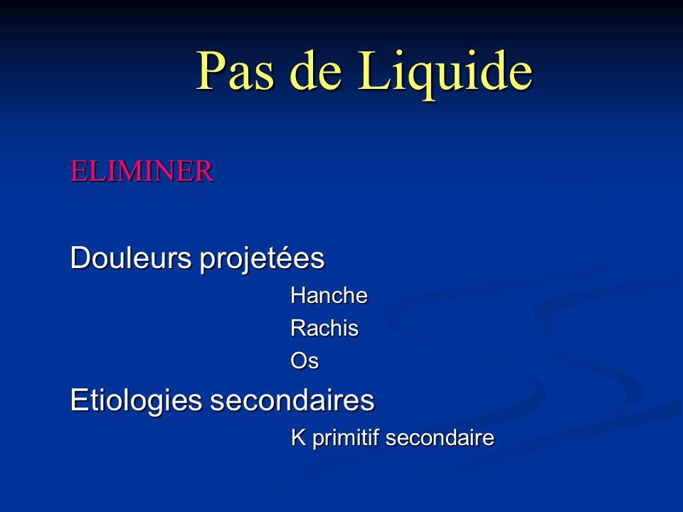 Pas de Liquide ELIMINER Douleurs projetées HancheRachisOs Etiologies secondaires K primitif secondaire