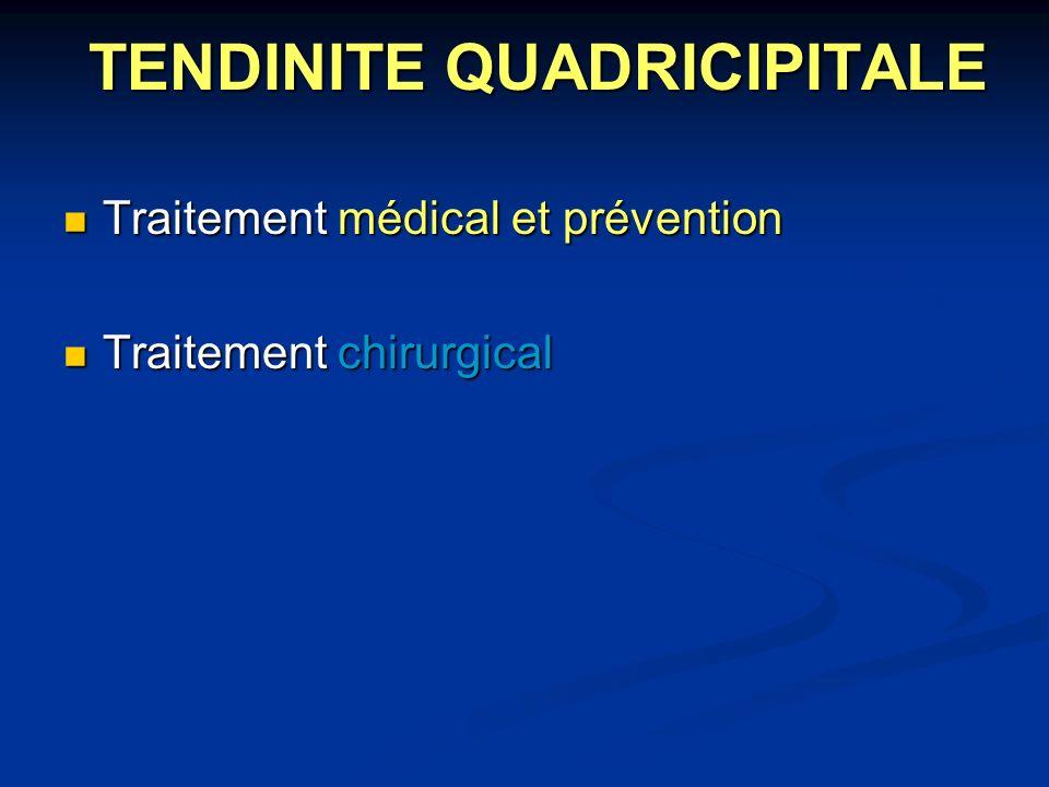 TENDINITE QUADRICIPITALE Traitement médical et prévention Traitement médical et prévention Traitement chirurgical Traitement chirurgical