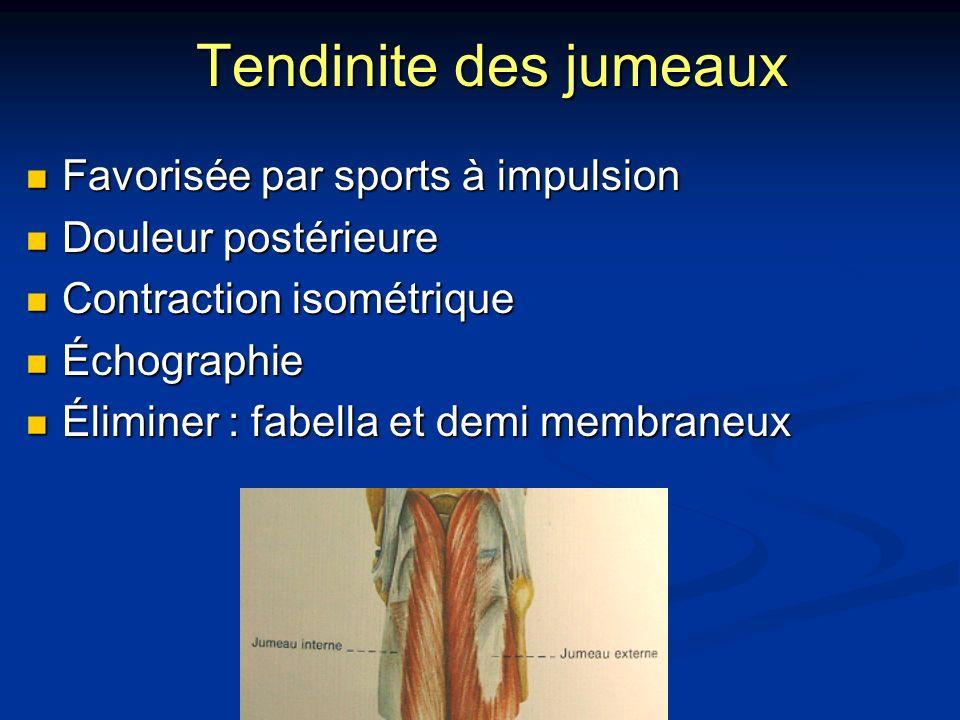 Tendinite des jumeaux Favorisée par sports à impulsion Favorisée par sports à impulsion Douleur postérieure Douleur postérieure Contraction isométriqu