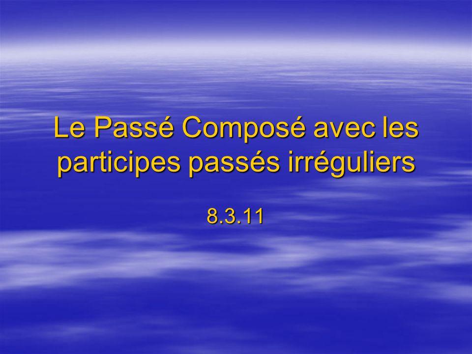 Le Passé Composé avec les participes passés irréguliers 8.3.11
