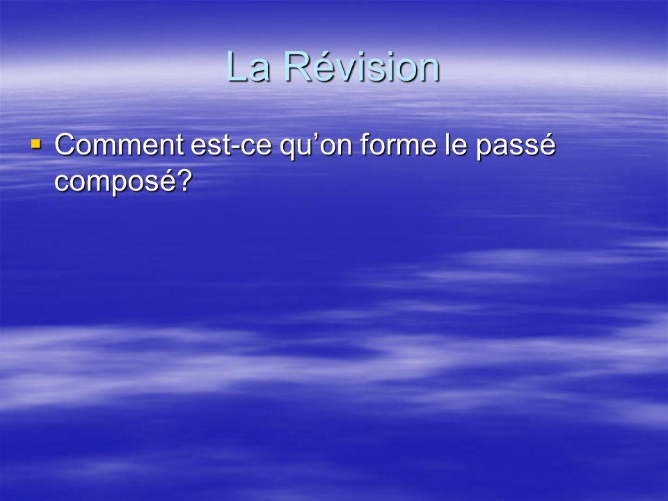 La Révision Comment est-ce quon forme le passé composé? Comment est-ce quon forme le passé composé?