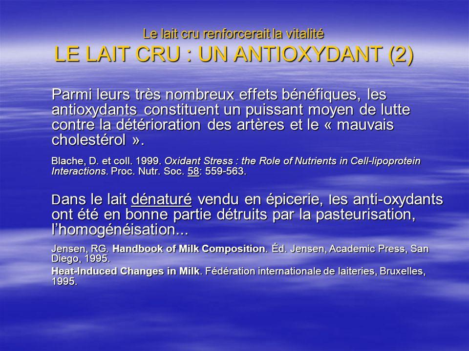 Le lait cru renforcerait la vitalité LE LAIT CRU : UN ANTIOXYDANT (2) Parmi leurs très nombreux effets bénéfiques, les antioxydants constituent un pui