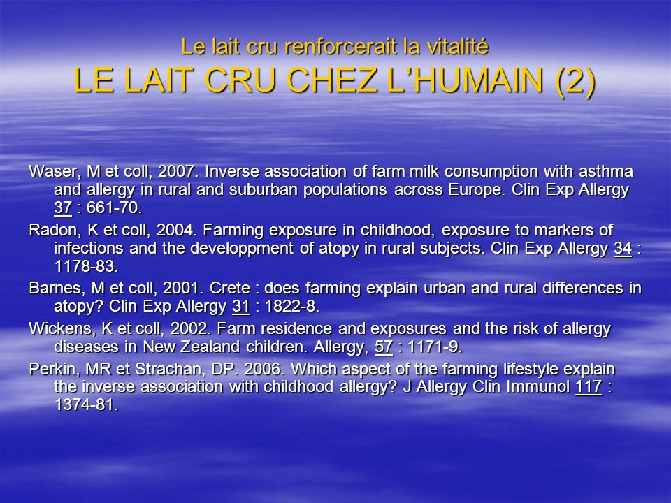Le lait cru renforcerait la vitalité LE LAIT CRU CHEZ LHUMAIN (2) Waser, M et coll, 2007. Inverse association of farm milk consumption with asthma and