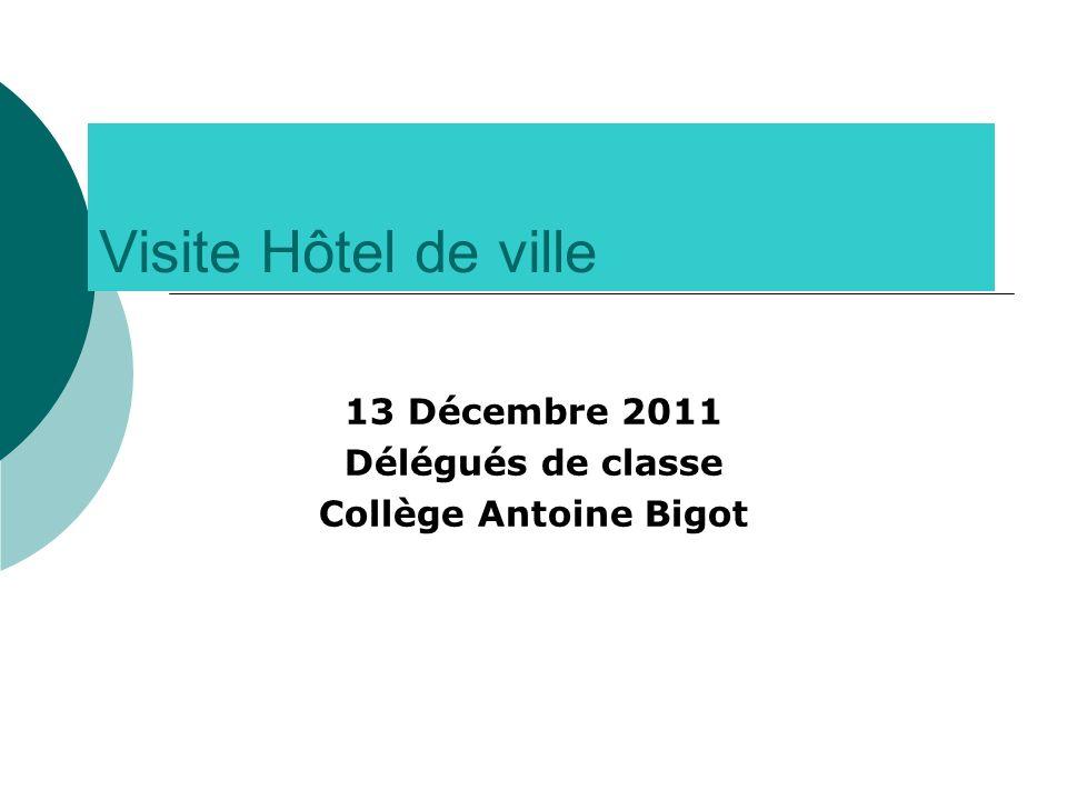 Visite Hôtel de ville 13 Décembre 2011 Délégués de classe Collège Antoine Bigot