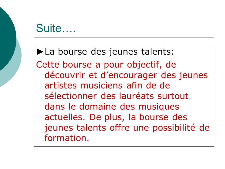 Suite…. La bourse des jeunes talents: Cette bourse a pour objectif, de découvrir et dencourager des jeunes artistes musiciens afin de de sélectionner