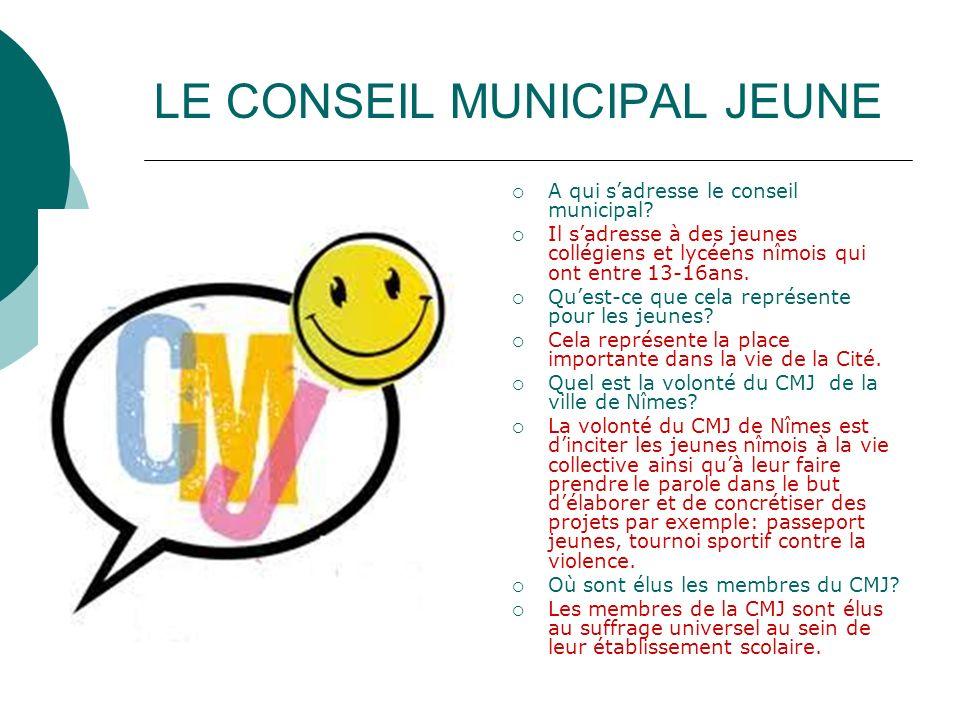 LE CONSEIL MUNICIPAL JEUNE A qui sadresse le conseil municipal? Il sadresse à des jeunes collégiens et lycéens nîmois qui ont entre 13-16ans. Quest-ce