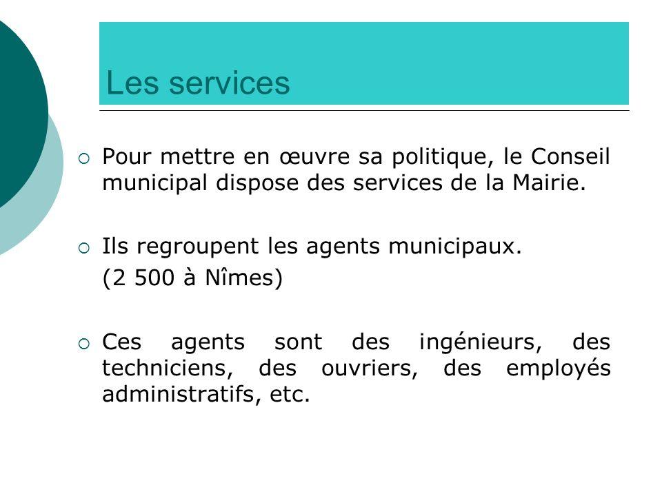Les services Pour mettre en œuvre sa politique, le Conseil municipal dispose des services de la Mairie. Ils regroupent les agents municipaux. (2 500 à