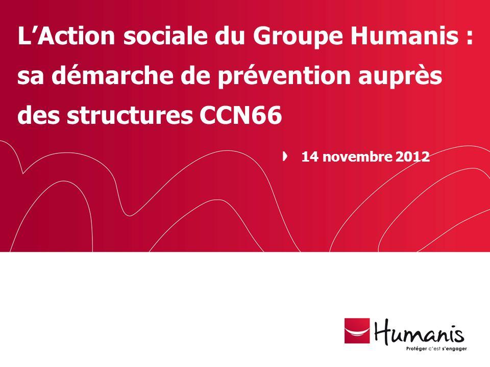 LAction sociale du Groupe Humanis : sa démarche de prévention auprès des structures CCN66 14 novembre 2012