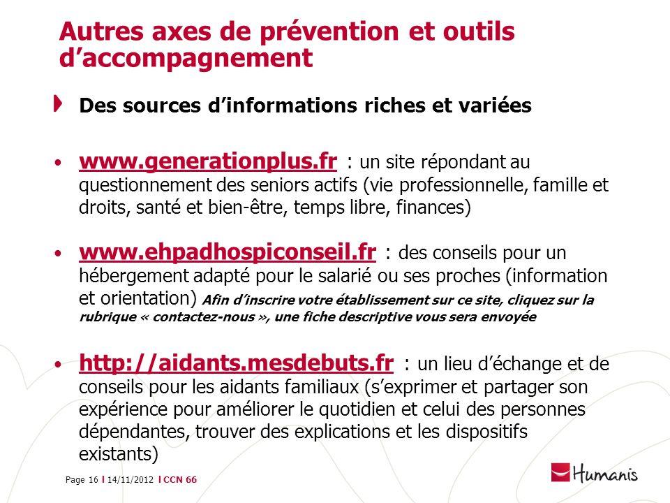 Page 16 l 14/11/2012 l CCN 66 Autres axes de prévention et outils daccompagnement Des sources dinformations riches et variées www.generationplus.fr :