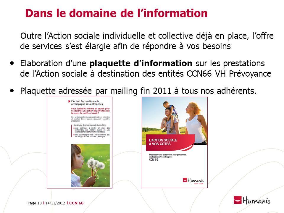 Page 18 l 14/11/2012 l CCN 66 Dans le domaine de linformation Outre lAction sociale individuelle et collective déjà en place, loffre de services sest