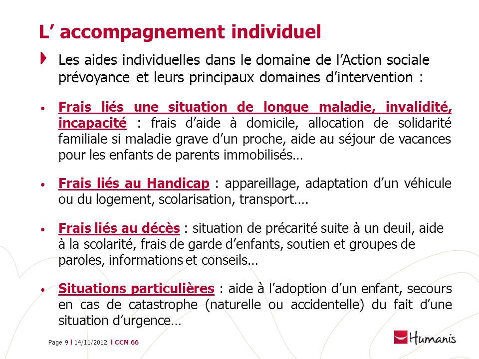 Page 9 l 14/11/2012 l CCN 66 L accompagnement individuel Les aides individuelles dans le domaine de lAction sociale prévoyance et leurs principaux dom