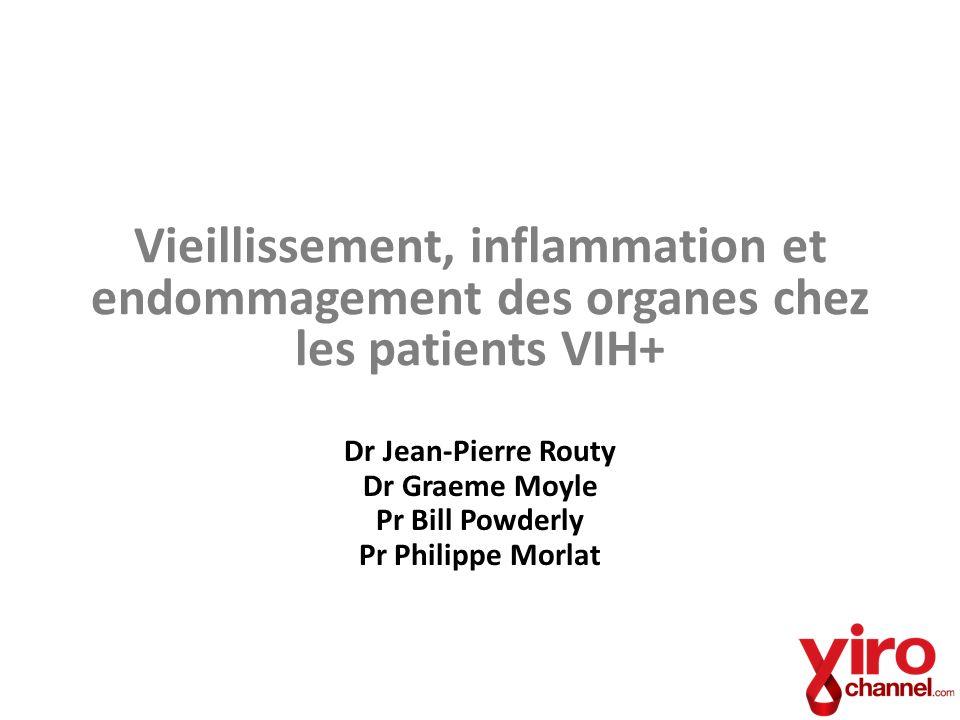 Vieillissement, inflammation et endommagement des organes chez les patients VIH+ Dr Jean-Pierre Routy Dr Graeme Moyle Pr Bill Powderly Pr Philippe Mor