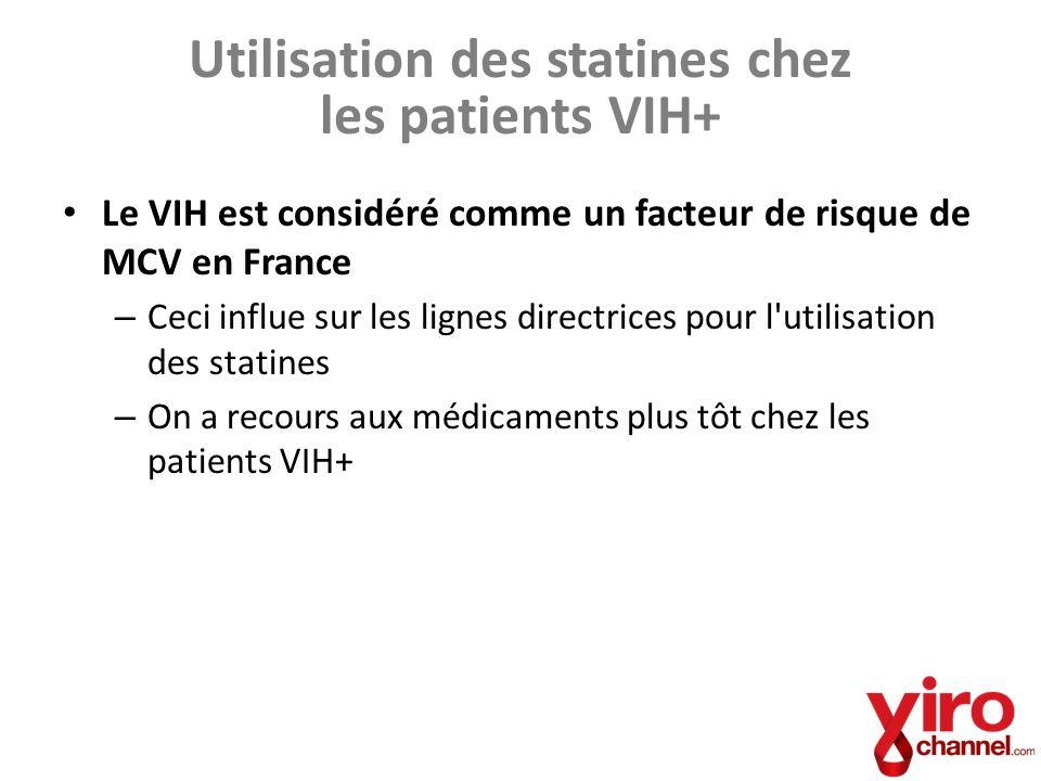 Utilisation des statines chez les patients VIH+ Le VIH est considéré comme un facteur de risque de MCV en France – Ceci influe sur les lignes directri