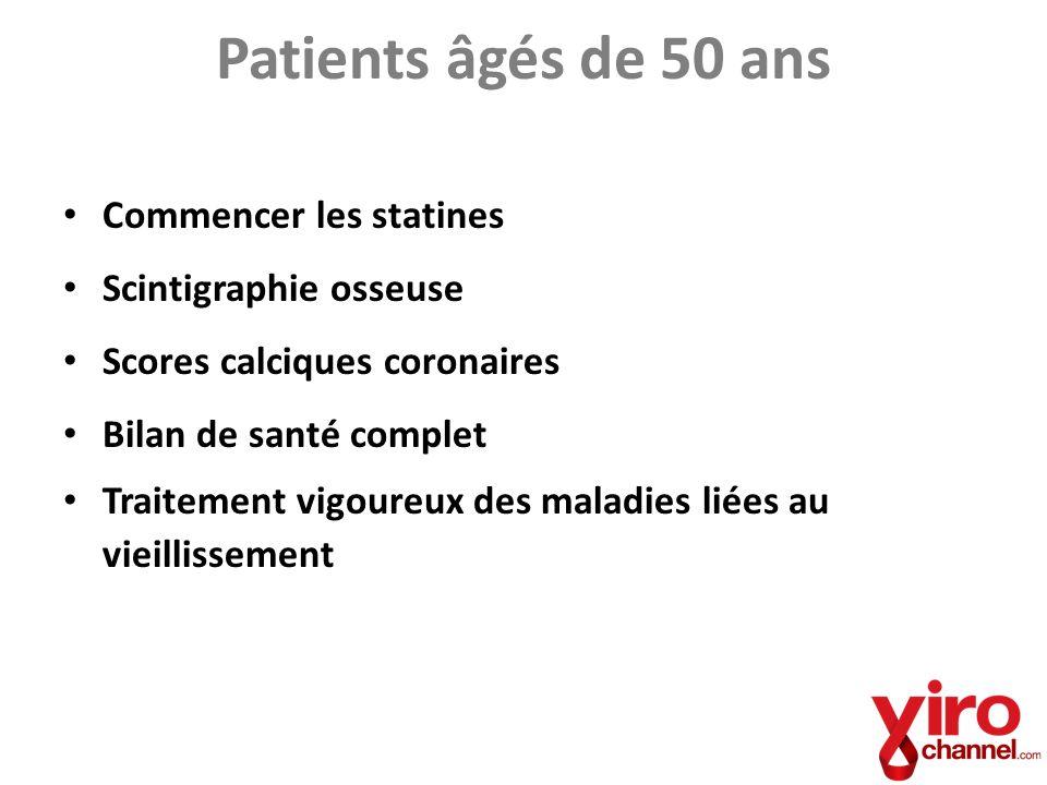 Patients âgés de 50 ans Commencer les statines Scintigraphie osseuse Scores calciques coronaires Bilan de santé complet Traitement vigoureux des malad