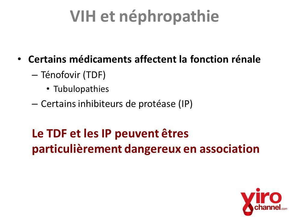 VIH et néphropathie Certains médicaments affectent la fonction rénale – Ténofovir (TDF) Tubulopathies – Certains inhibiteurs de protéase (IP) Le TDF e