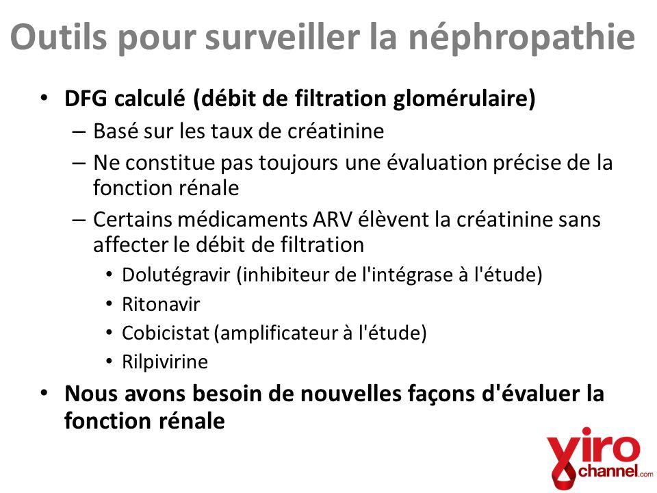 Outils pour surveiller la néphropathie DFG calculé (débit de filtration glomérulaire) – Basé sur les taux de créatinine – Ne constitue pas toujours un