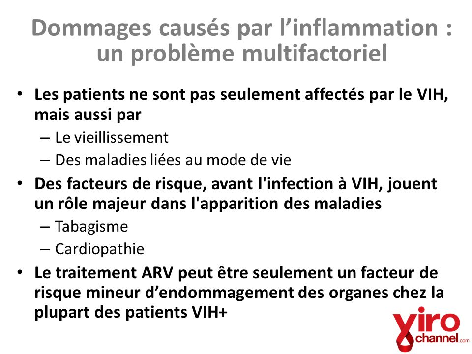 Dommages causés par linflammation : un problème multifactoriel Les patients ne sont pas seulement affectés par le VIH, mais aussi par – Le vieillissem