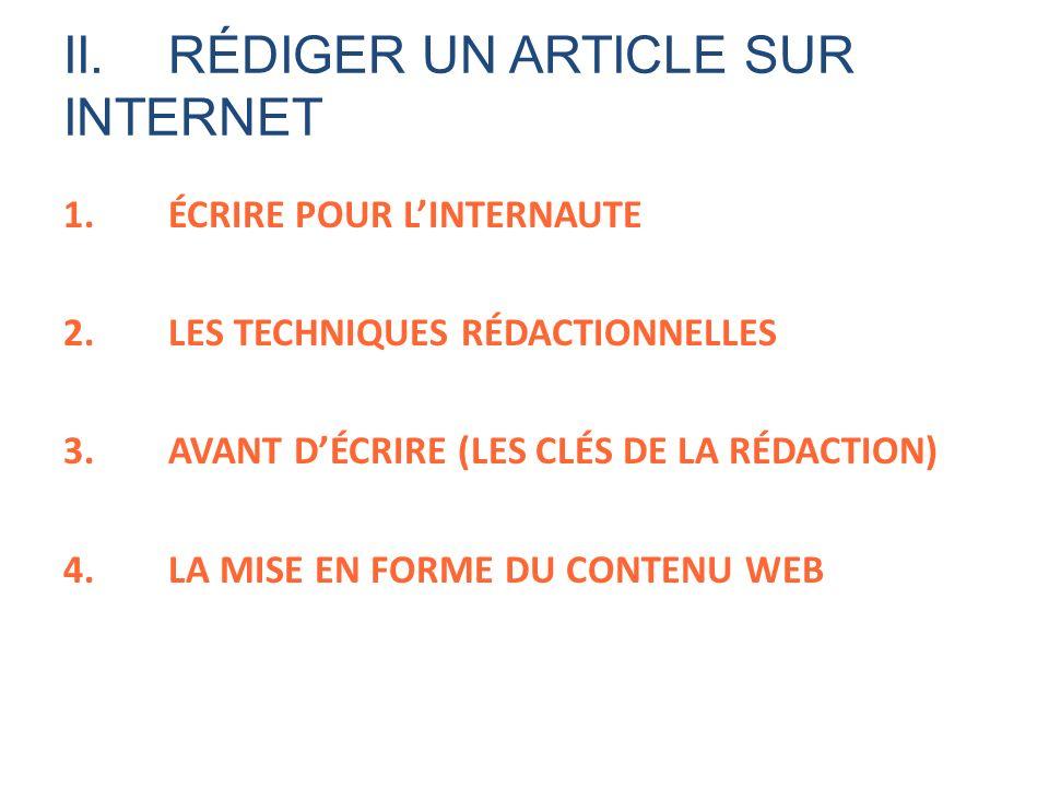 II.RÉDIGER UN ARTICLE SUR INTERNET 1.ÉCRIRE POUR LINTERNAUTE 2.LES TECHNIQUES RÉDACTIONNELLES 3.AVANT DÉCRIRE (LES CLÉS DE LA RÉDACTION) 4.LA MISE EN