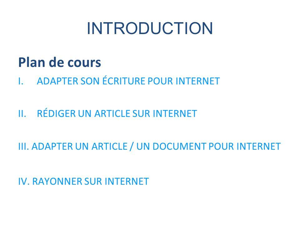 INTRODUCTION Plan de cours I.ADAPTER SON ÉCRITURE POUR INTERNET II.RÉDIGER UN ARTICLE SUR INTERNET III. ADAPTER UN ARTICLE / UN DOCUMENT POUR INTERNET