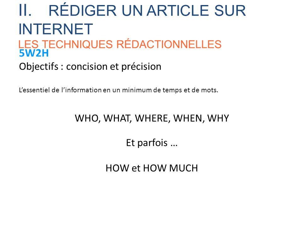 5W2H Objectifs : concision et précision Lessentiel de linformation en un minimum de temps et de mots. WHO, WHAT, WHERE, WHEN, WHY Et parfois … HOW et