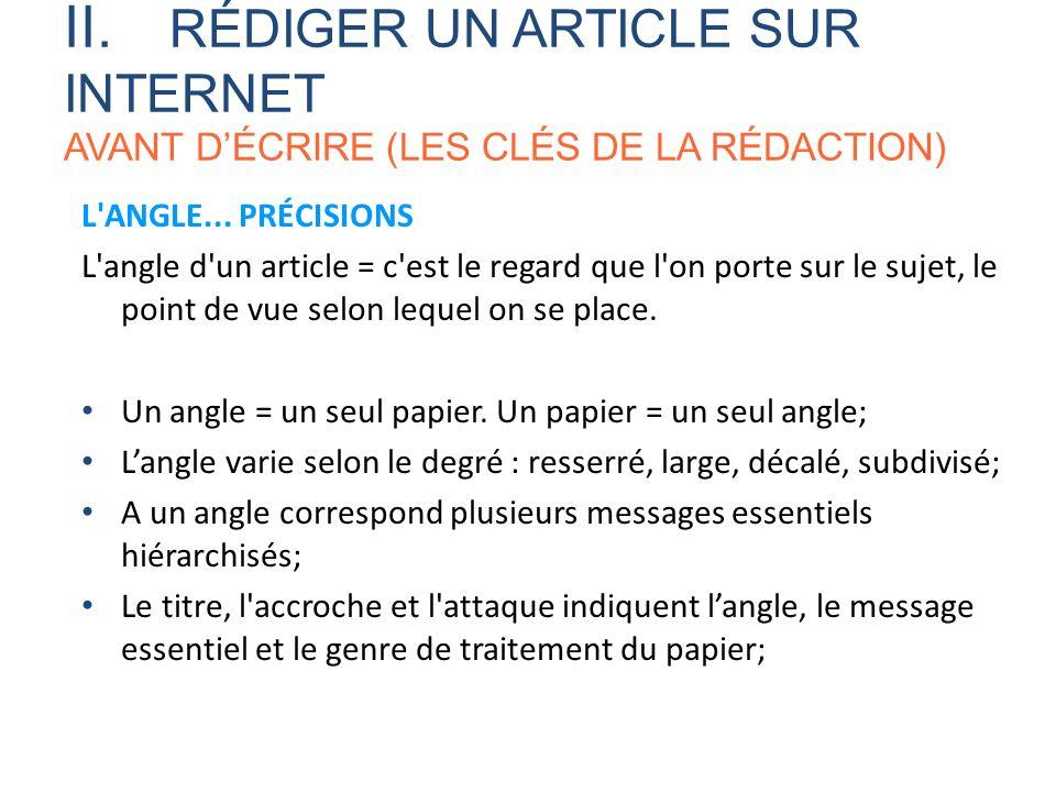 L'ANGLE... PRÉCISIONS L'angle d'un article = c'est le regard que l'on porte sur le sujet, le point de vue selon lequel on se place. Un angle = un seul