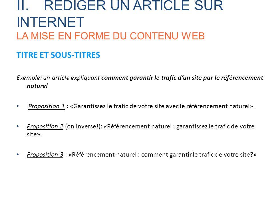 TITRE ET SOUS-TITRES Exemple: un article expliquant comment garantir le trafic dun site par le référencement naturel Proposition 1 : «Garantissez le t