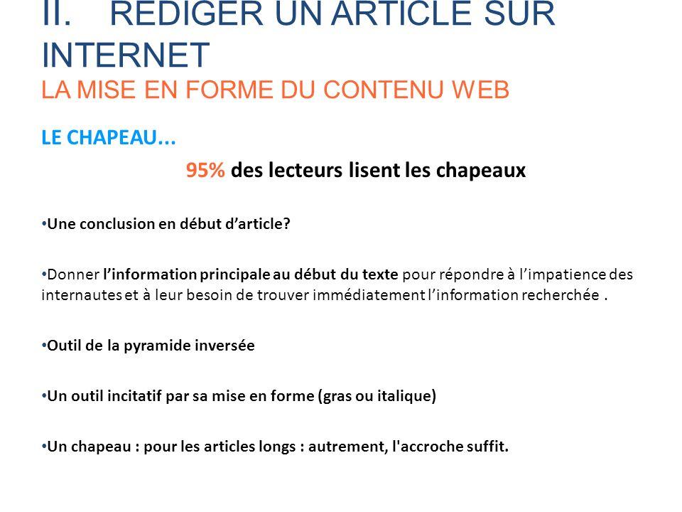 LE CHAPEAU... 95% des lecteurs lisent les chapeaux Une conclusion en début darticle? Donner linformation principale au début du texte pour répondre à