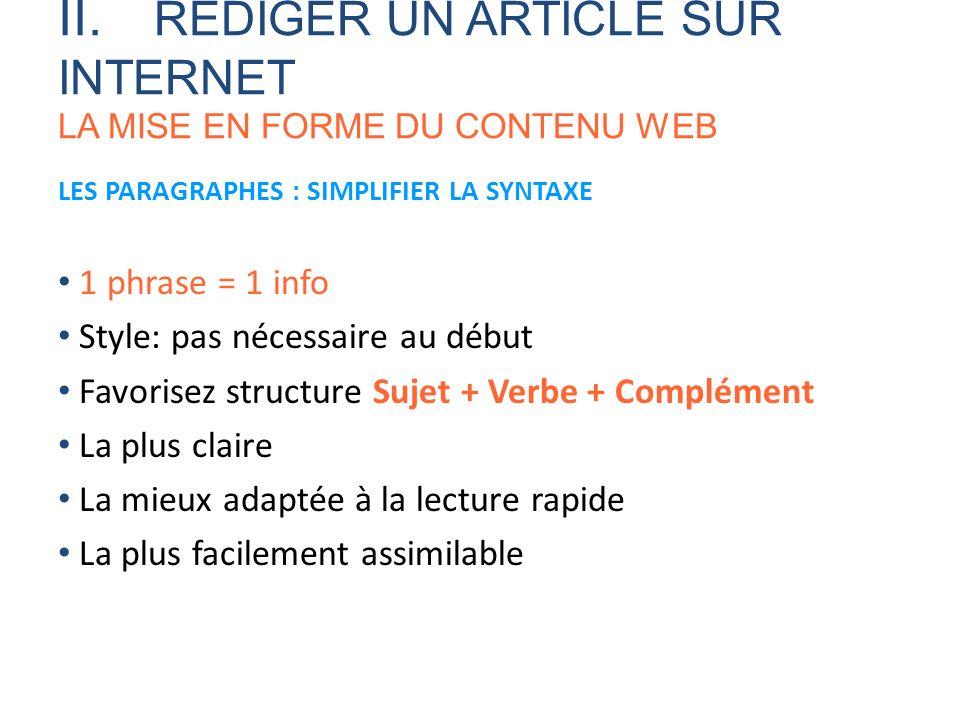 LES PARAGRAPHES : SIMPLIFIER LA SYNTAXE 1 phrase = 1 info Style: pas nécessaire au début Favorisez structure Sujet + Verbe + Complément La plus claire