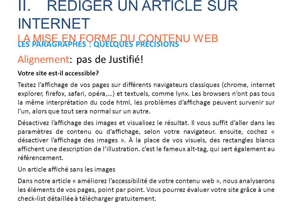LES PARAGRAPHES : QUELQUES PRÉCISIONS Alignement: pas de Justifié! Votre site est-il accessible? Testez laffichage de vos pages sur différents navigat