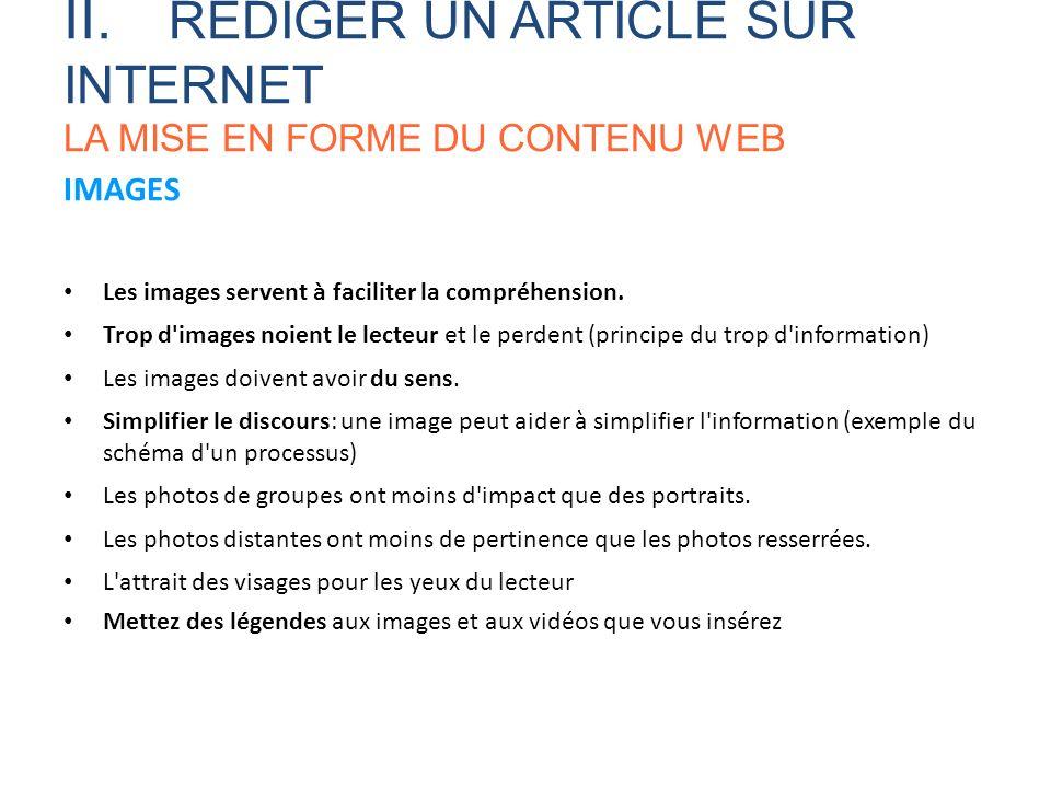 IMAGES Les images servent à faciliter la compréhension. Trop d'images noient le lecteur et le perdent (principe du trop d'information) Les images doiv