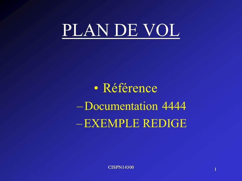 1 CISPN14300 PLAN DE VOL Référence –Documentation 4444 –EXEMPLE REDIGE