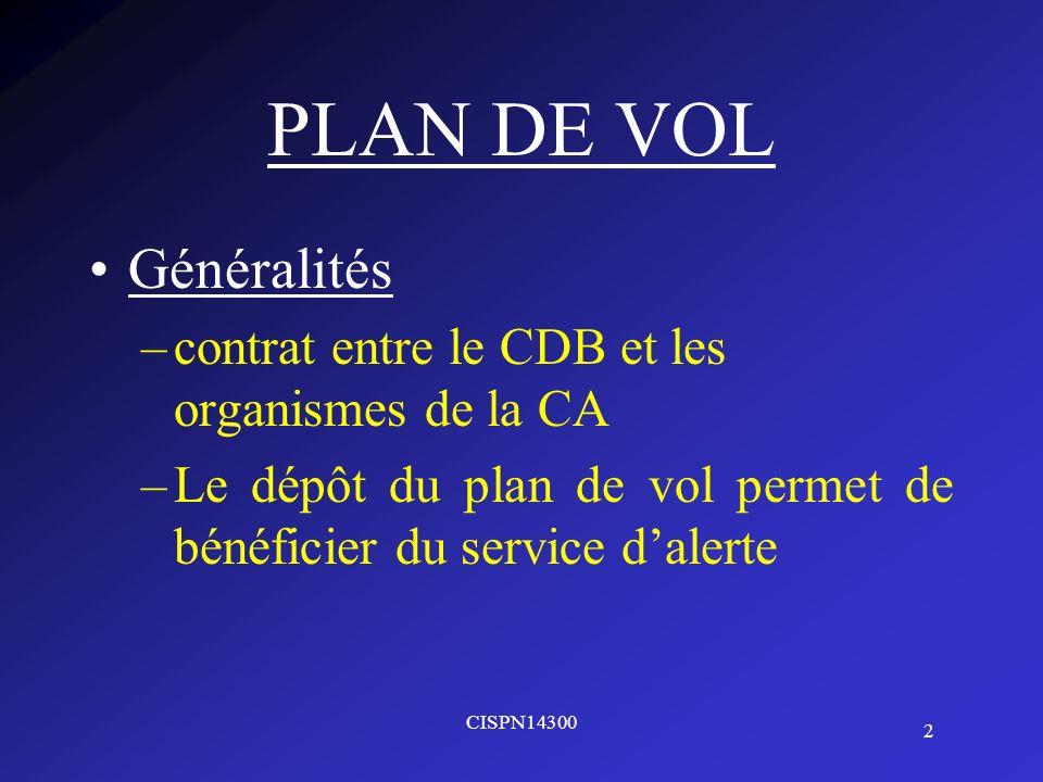 2 CISPN14300 PLAN DE VOL Généralités –contrat entre le CDB et les organismes de la CA –Le dépôt du plan de vol permet de bénéficier du service dalerte