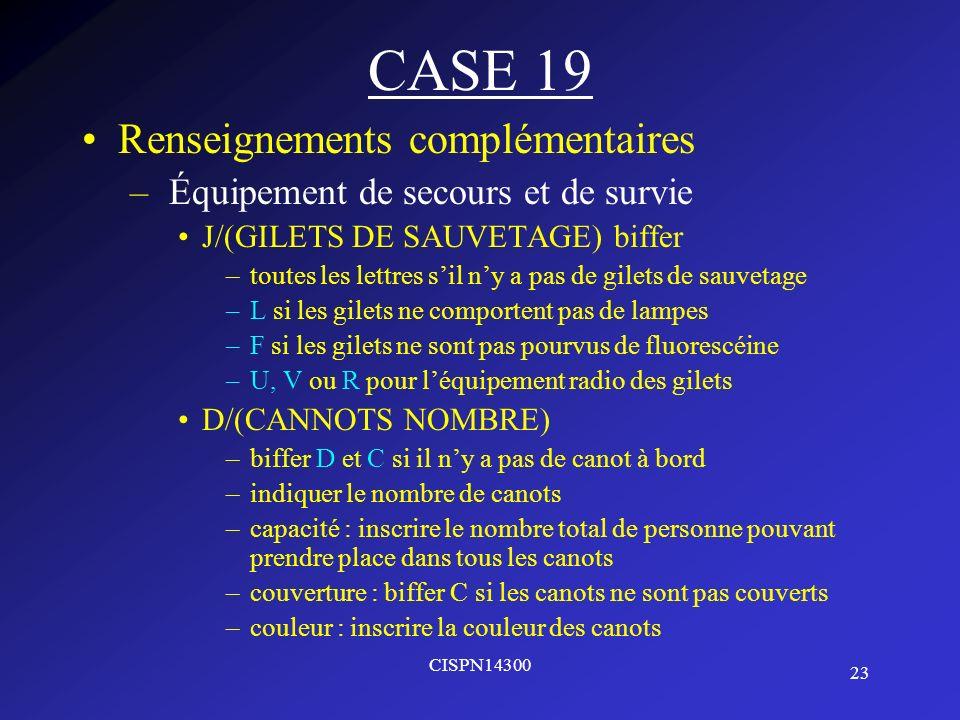 23 CISPN14300 CASE 19 Renseignements complémentaires – Équipement de secours et de survie J/(GILETS DE SAUVETAGE) biffer –toutes les lettres sil ny a