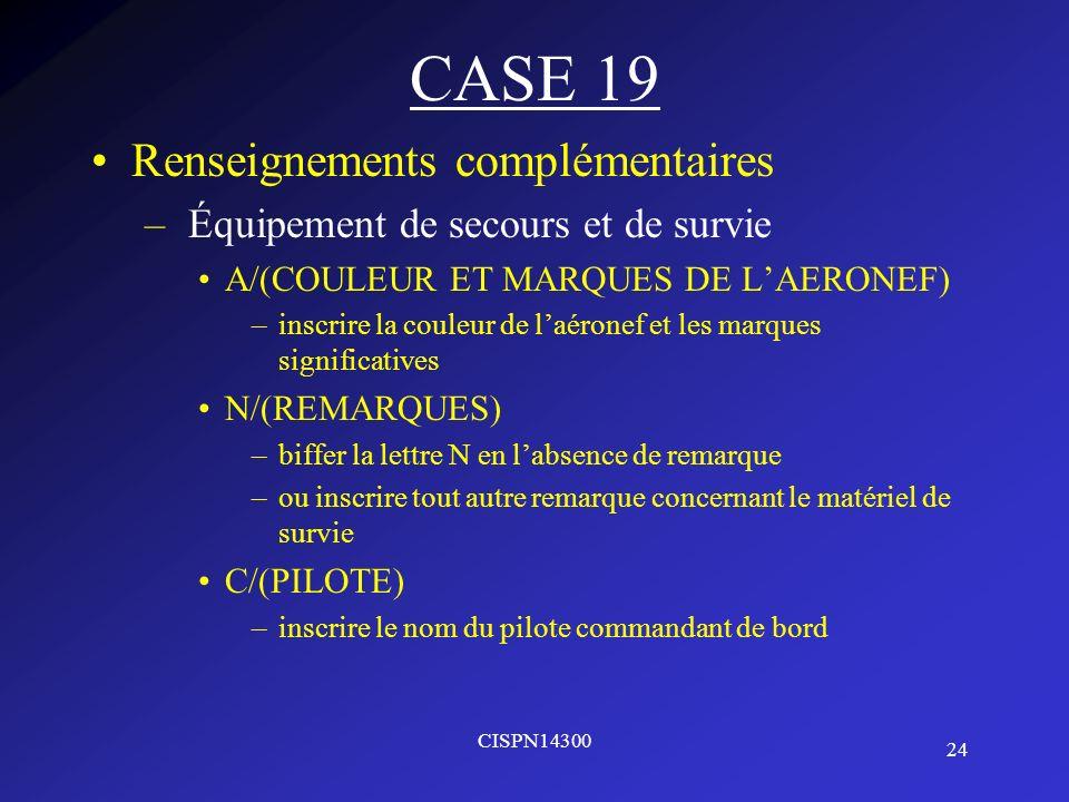24 CISPN14300 CASE 19 Renseignements complémentaires – Équipement de secours et de survie A/(COULEUR ET MARQUES DE LAERONEF) –inscrire la couleur de l