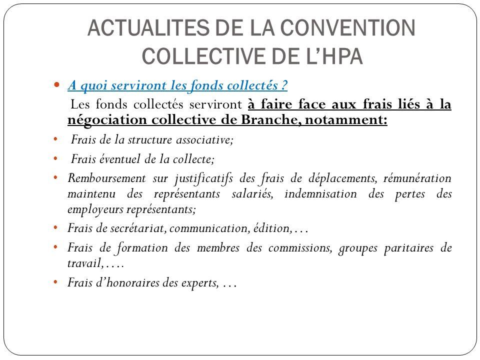 ACTUALITES DE LA CONVENTION COLLECTIVE DE LHPA A quoi serviront les fonds collectés ? Les fonds collectés serviront à faire face aux frais liés à la n