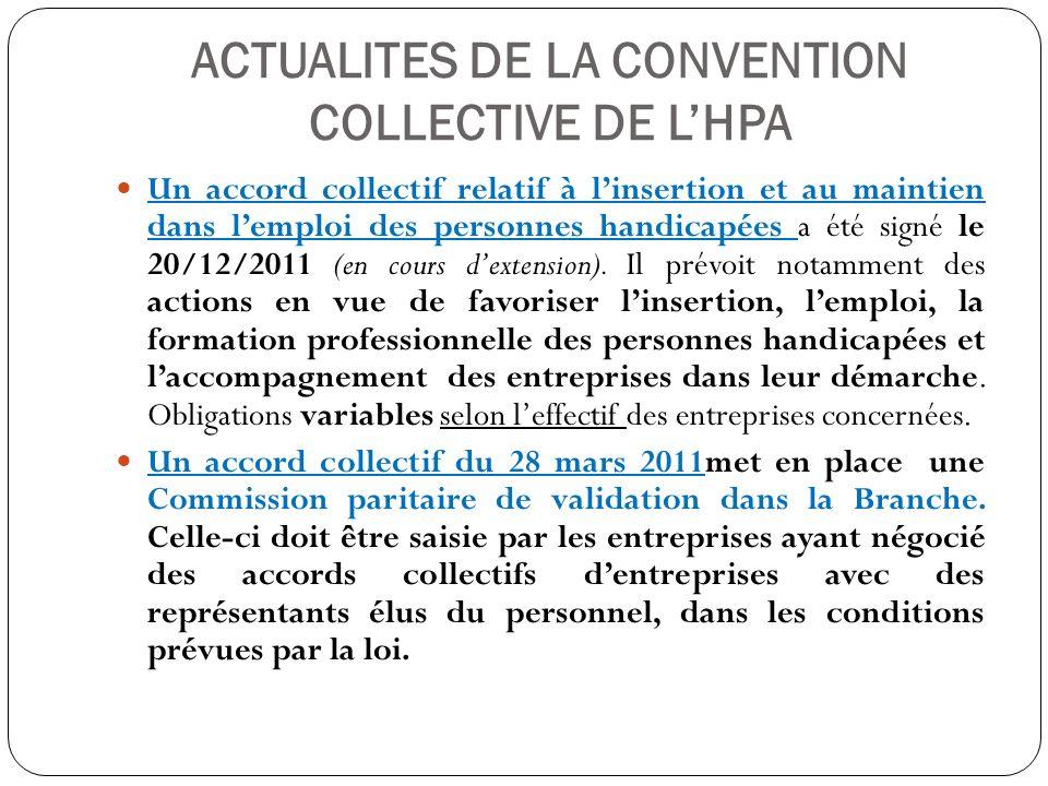 ACTUALITES DE LA CONVENTION COLLECTIVE DE LHPA Un accord collectif relatif à linsertion et au maintien dans lemploi des personnes handicapées a été si